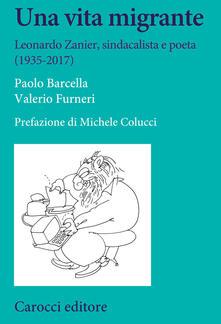 Una vita migrante. Leonardo Zanier, sindacalista e poeta (1935-2017) - Paolo Barcella,Valerio Furneri - copertina