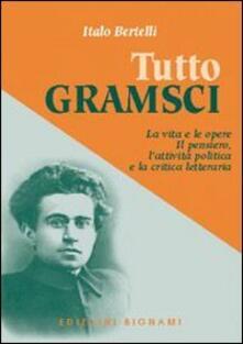 Tutto Gramsci. La vita e le opere. Il pensiero, lattività politica e la critica letteraria.pdf