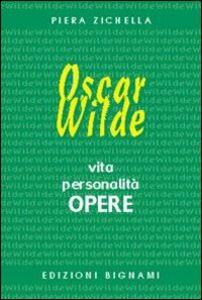 Libro Oscar Wilde. Vita, personalità, opere. Ediz. italiana e inglese Piera Zichella
