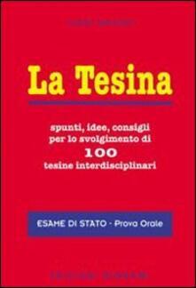 La tesina. Spunti, idee, consigli per lo svolgimento di 100 tesine interdisciplinari. Esame di stato. Prova orale - Luigi Gaudio - copertina