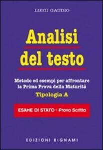 Analisi del testo. Metodo ed esempi per affrontare la prima prova della maturità - Luigi Gaudio - copertina