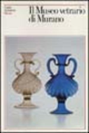 Il museo vetrario di Murano