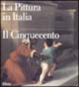 La pittura in Italia. Il Cinquecento. Ediz. illustrata