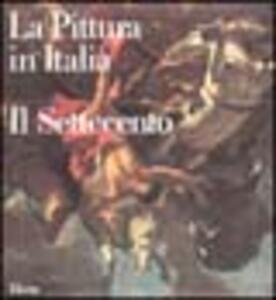 La pittura in Italia. Il Settecento. Ediz. illustrata