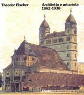 Theodor Fischer. Architetto e urbanista 1862-1938