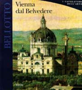 Foto Cover di Bellotto. Vienna dal Belvedere, Libro di Wilfried Seipel, edito da Mondadori Electa