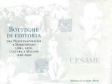 Botteghe di editoria. Tra Montenapoleone e Borgospesso. Libri, arte, cultura a Milano 1920-1940. Catalogo della mostra (Milano, 22 settembre-25 ottobre 1998).pdf