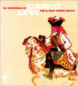 Gli acquerelli di Carlo Levi per il film «Pietro Micca». Catalogo della mostra (Torino, palazzo Bricherasio, 10 luglio-17 agosto 1997)