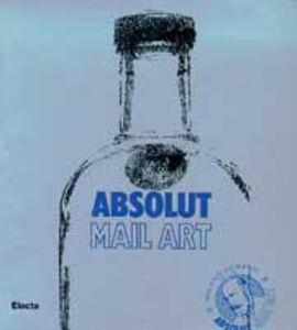 Libro Absolut mail art. Catalogo della mostra (Milano, settembre-ottobre 1997). Ediz. italiana e inglese Martina Corgnati