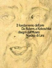 Il fondamento dell'arte. Da Rubens a Kokoschka: disegni dal Museo nordico di Linz. Catalogo della mostra (Modena, 24 maggio-12 luglio 1998)