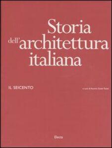 Foto Cover di Storia dell'architettura italiana. Il Seicento, Libro di  edito da Mondadori Electa