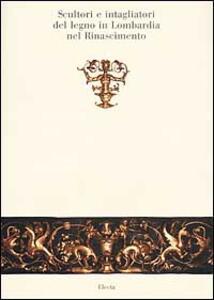 Scultori e intagliatori del legno in Lombardia nel Rinascimento