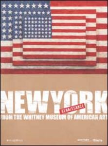 Libro New York Renaissance. Dal Whitney Museum of American Art