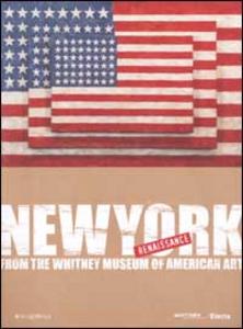 Libro New York Renaissance. Dal Whitney Museum of American Art