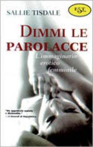 Foto Cover di Dimmi le parolacce. L'immaginario erotico femminile, Libro di Sallie Tisdale, edito da Tropea