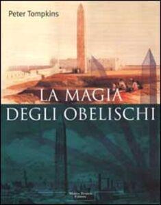 Foto Cover di La magia degli obelischi, Libro di Peter Tompkins, edito da Tropea