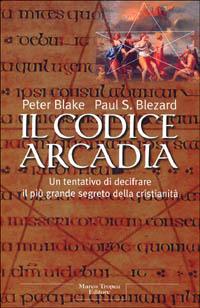 Il Il codice Arcadia - Blake Peter Blezard Paul S. - wuz.it