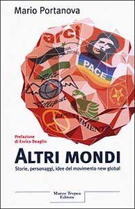 Foto Cover di Altri mondi. Storie, personaggi, idee del movimento new global, Libro di Mario Portanova, edito da Tropea