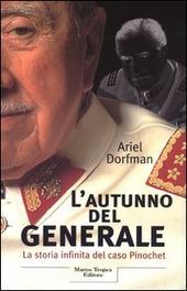 L' autunno del generale. La storia infinita del caso Pinochet