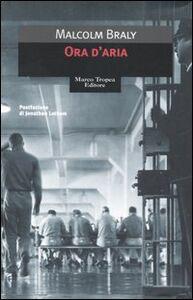 Libro Ora d'aria Malcolm Braly