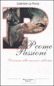 Foto Cover di P come passioni. Dizionario delle emozioni e dell'estasi, Libro di Gabriele La Porta, edito da Tropea