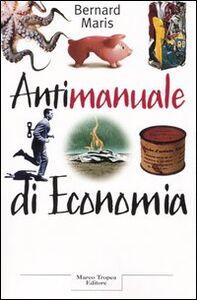 Foto Cover di Antimanuale di economia, Libro di Bernard Maris, edito da Tropea
