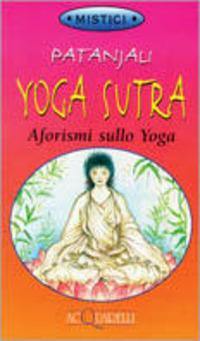 Yoga sutra. Aforismi sullo yoga