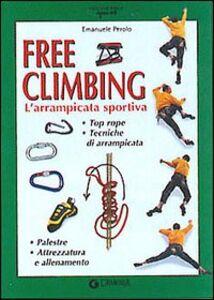 Libro Free climbing. L'arrampicata sportiva Emanuele Perolo