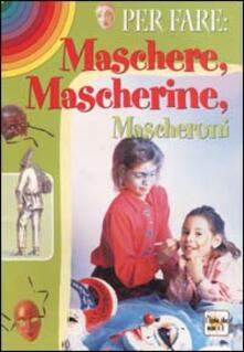 Per fare maschere, mascherine, mascheroni.pdf