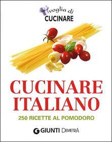 Voglia di cucinare italiano. 250 ricette al pomodoro.pdf