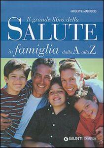 Libro Il grande libro della Salute in famiglia dalla A alla Z Giuseppe Maruccio