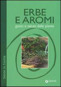 Libro Erbe e aromi. Gusto e salute delle piante
