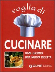 Libro Voglia di cucinare. Ogni giorno una nuova ricetta