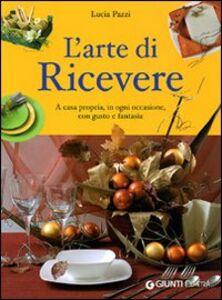 Foto Cover di L' arte di ricevere. A casa propria, in ogni occasione, con gusto e fantasia, Libro di Lucia Pazzi, edito da Giunti Demetra