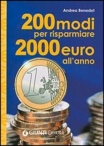 Libro Duecento modi per risparmiare 2000 euro l'anno Andrea Benedet