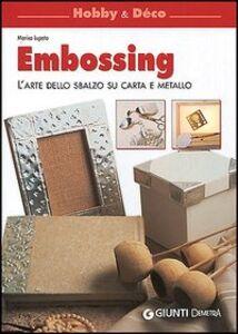 Libro Embossing. L'arte dello sbalzo su carta e metallo Marisa Lupato