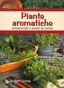 Libro Piante aromatiche. Riconoscerle e usarle in cucina Stefania Sidi