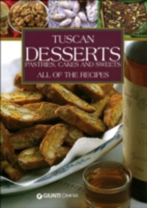Libro Tuscans Desserts. Pastries, cakes and sweets. All of the recipes Elisabetta Piazzesi