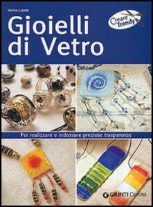 Libro Gioielli di vetro. Per realizzare e indossare preziose trasparenze Marisa Lupato