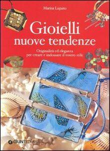 Foto Cover di Gioielli nuove tendenze. Originalità ed eleganza per creare e indossare il vostro stile, Libro di Marisa Lupato, edito da Giunti Demetra