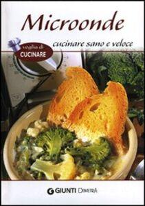 Foto Cover di Microonde. Cucinare sano e veloce, Libro di  edito da Giunti Demetra