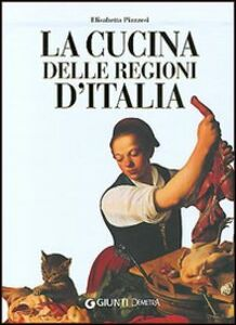 Foto Cover di La cucina delle regioni d'Italia, Libro di Elisabetta Piazzesi, edito da Giunti Demetra
