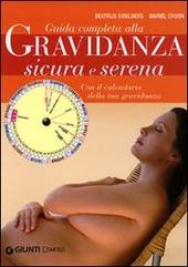 Guida completa alla gravidanza sicura e serena. Con il calendario della tua gravidanza