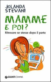 Mamme e poi? Ritrovare se stesse dopo il parto.pdf