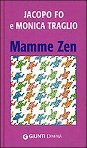 Foto Cover di Mamme zen, Libro di Jacopo Fo,Monica Traglio, edito da Giunti Demetra