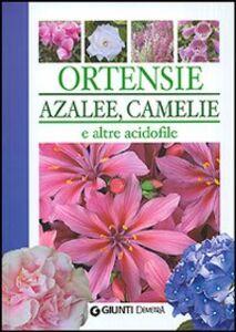 Libro Ortensie, azalee, camelie e altre acidofile Piero Lombardi