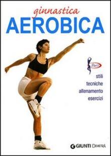 Grandtoureventi.it Ginnastica aerobica. Ediz. illustrata Image