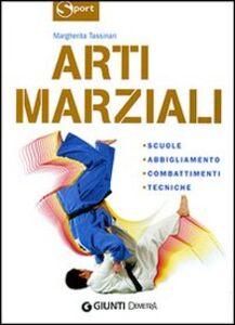 Libro Arti marziali. Scuole, abbigliamento, combattimenti, tecniche Margherita Tassinari
