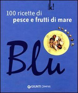 Foto Cover di Blu. 100 ricette di pesce e frutti di mare, Libro di M. Novella Loni, edito da Giunti Demetra