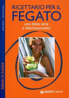 Ricettario per il fegato. Una dieta sana e disintossicante. Ediz. illustrata - Paola Bettini,Carla Marchetti - copertina